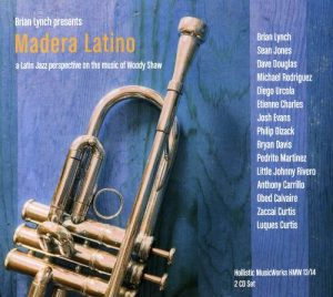 Madera Latino: A Latin Jazz Perspective on the Music of Woody Shaw (Hollistic MusicWorks)