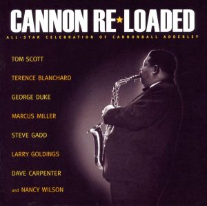 Cannon Re–Loaded: All–Star Celebration of Cannonball Adderley (Concord Jazz)