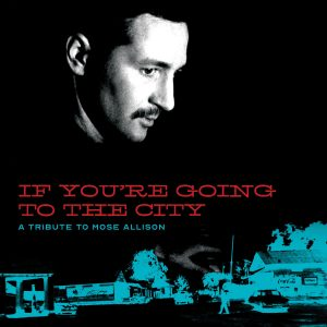 If You're Going to the City: A Tribute to Mose Allison (Fat Possum Records)