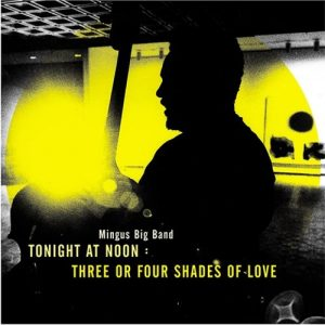 Tonight at Noon…Three or Four Shades of Love (Dreyfus Jazz)